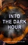 INTO THE DARK HOUR  18 Dystopia Classics In One Volume