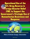 Operational Use Of The US Army Reserve In Foreign Disaster Relief FDR To Support The Governments Strategic Use Of Humanitarian Assistance And Response - Effect Of Climate Change Urbanization