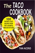 The Taco Cookbook: 100 Favorite Taco Recipes From The Flavorful Mexican Kitchen