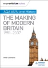 My Revision Notes AQA ASA-level History The Making Of Modern Britain 19512007