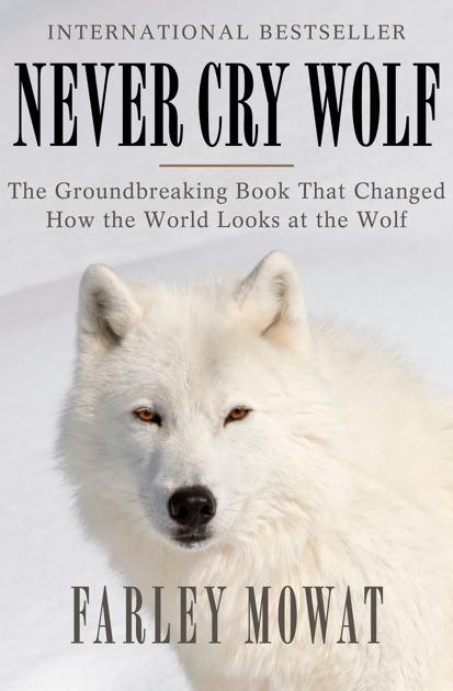 never cry wolf book essay Never cry wolf by farley mowat is a book that takes a young scientist and places him in the wild, where he has to develop a new conception of and.