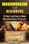 Woodworking For Beginners 10 Basic And Easy-to-Make Woodworking Projects