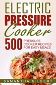 Electric Pressure Cooker: 500 Pressure Cooker Recipes For Easy Meals