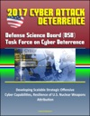 2017 Cyber Attack Deterrence Defense Science Board DSB Task Force On Cyber Deterrence  Developing Scalable Strategic Offensive Cyber Capabilities Resilience Of US Nuclear Weapons Attribution