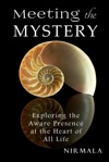 Meeting The Mystery Exploring The Aware Presence At The Heart Of All Life
