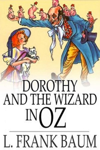 Dorothy and the Wizard in Oz by L Frank Baum Annotated