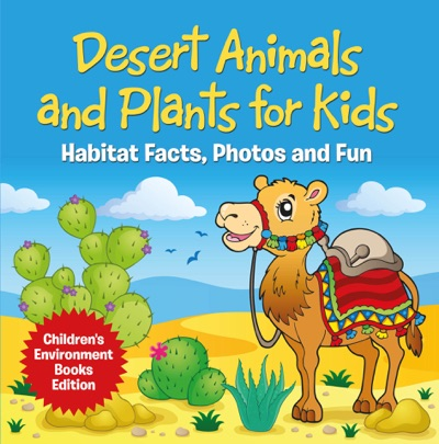 Desert Animals and Plants for Kids Habitat Facts Photos and Fun  Childrens Environment Books Edition