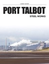 A Brief History Of Port Talbot Steel Works
