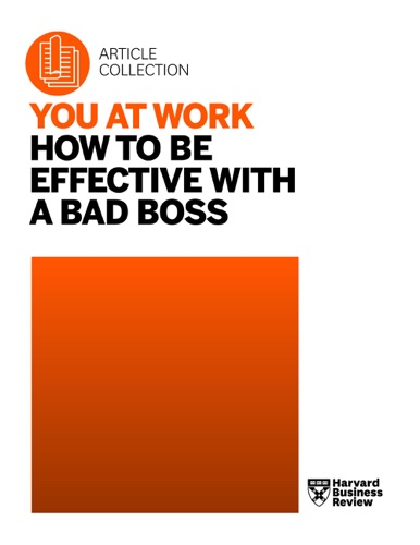 You at Work How to Be Effective with a Bad Boss