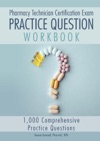 The Pharmacy Technician Certification Exam Practice Question Workbook