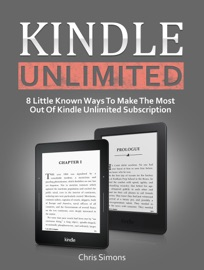KINDLE UNLIMITED: 8 LITTLE KNOWN WAYS TO MAKE THE MOST OUT OF KINDLE UNLIMITED SUBSCRIPTION