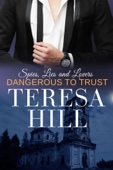 Teresa Hill - Dangerous to Trust (Spies, Lies & Lovers - Book 1)  artwork