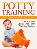 Potty Training: The Fun and Stress-Free Potty Training System. Potty Train your Child in 1-3 days