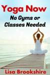Yoga Now No Gyms Or Classes Needed