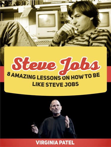 Steve Jobs 8 Amazing Lessons on How to Be Like Steve Jobs