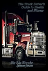The Truck Drivers Guide To Health And Fitness