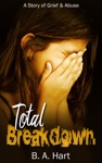 Total Breakdown A Story Of Grief And Abuse