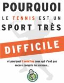 POURQUOI LE TENNIS EST UN SPORT TRÈS DIFFICILE
