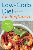 Low Carb Diet for Beginners: Essential Low Carb Recipes to Start Losing Weight - Mendocino Press Cover Art