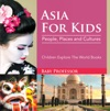 Asia For Kids People Places And Cultures - Children Explore The World Books