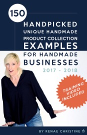 150 HANDPICKED UNIQUE HANDMADE PRODUCT COLLECTION EXAMPLES FOR HANDMADE BUSINESSES 2017 - 2018: FUEL ETSY SELLING SUCCESS AND THE HANDMADE ENTREPRENEUR