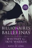 Whitney G., Skye Warren & Katie de Long - Billionaires and Ballerinas  artwork