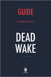 GUIDE TO ERIK LARSONS DEAD WAKE