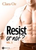 Resist… Or not ? - 5