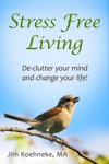 Stress Free Living - Declutter Your Mind And Change Your Life Forever