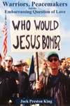 Warriors Peacemakers And The Embarrassing Question Of Love A Peaceniks Memoir Of Protesting The 1991 Gulf War