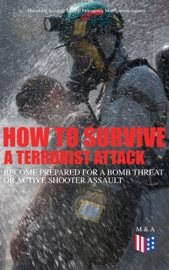 HOW TO SURVIVE A TERRORIST ATTACK – BECOME PREPARED FOR A BOMB THREAT OR ACTIVE SHOOTER ASSAULT