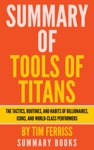 Summary Of Tools Of Titans The Tactics Routines And Habits Of Billionaires Icons And World-Class Performers