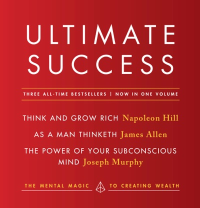 Ultimate Success featuring Think and Grow Rich As a Man Thinketh and The Power of Your Subconscious Mind