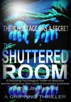 The Shuttered Room A Disturbing Psychological Thriller Of Abduction And The Dangerous Mind Game Of Stockholm Syndrome