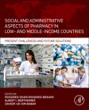 Social And Administrative Aspects Of Pharmacy In Low- And Middle-Income Countries Enhanced Edition