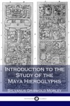 Introduction To The Study Of The Maya Hieroglyphs