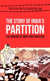 THE STORY OF INDIAS PARTITION: THE MAKING OF INDIA AND PAKISTAN (HISTORY ILLUSTRATED)