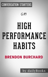 HIGH PERFORMANCE HABITS: HOW EXTRAORDINARY PEOPLE BECOME THAT WAY BY BRENDON BURCHARD:  CONVERSATION STARTERS