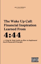 THE WAKE UP CALL: FINANCIAL INSPIRATION LEARNED FROM 4