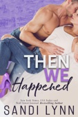 Sandi Lynn - Then We Happened (Happened Series, Book 2) artwork