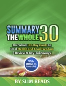 Summary: The Whole30: The Whole 30-Day Guide to Total Health and Food Freedom  Review & Key Takeaways with BONUS Critics Circle