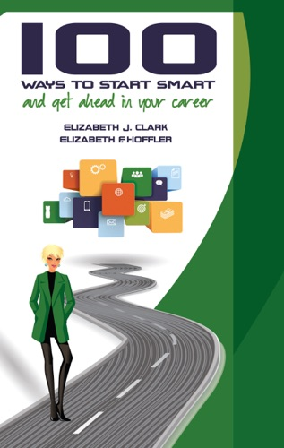 100 Ways to Start Smart and Get Ahead in Your Career