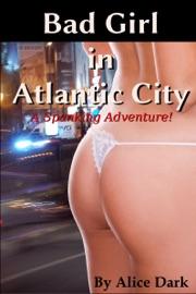 BAD GIRL IN ATLANTIC CITY: A SPANKING ADVENTURE!