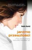 """Nadia Hamid - Jarzmo przeszłości. O Polce, żonie muzułmanina, która uciekła z islamskiego """"raju"""" Grafik"""