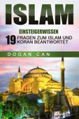 Islam erklärt: Einsteigerwissen - 19 Fragen zum Islam und Koran beantwortet
