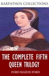 The Complete Fifth Queen Trilogy