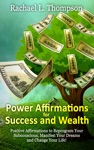 Power Affirmations For Wealth And Success Positive Affirmations To Reprogram Your Subconscious Manifest Your Dreams And Change Your Life