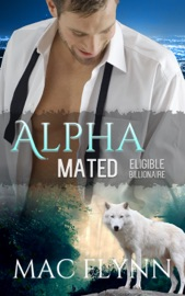 ELIGIBLE BILLIONAIRE: ALPHA MATED #1, AN ALPHA BILLIONAIRE WEREWOLF SHIFTER ROMANCE