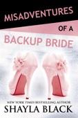 Shayla Black - Misadventures of a Backup Bride artwork