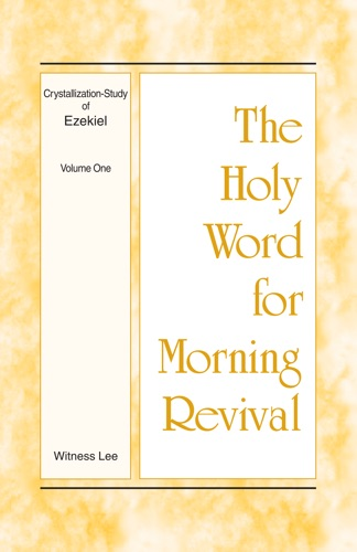 The Holy Word for Morning Revival - Crystallization-study of Ezekiel Volume 1